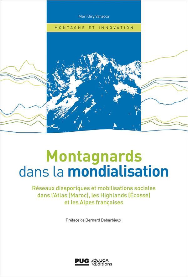 Montagnards dans la mondialisation. Réseaux diasporiques et mobilisations sociales dans l'Atlas (Maroc), les Highlands (Écosse) et les Alpes françaises